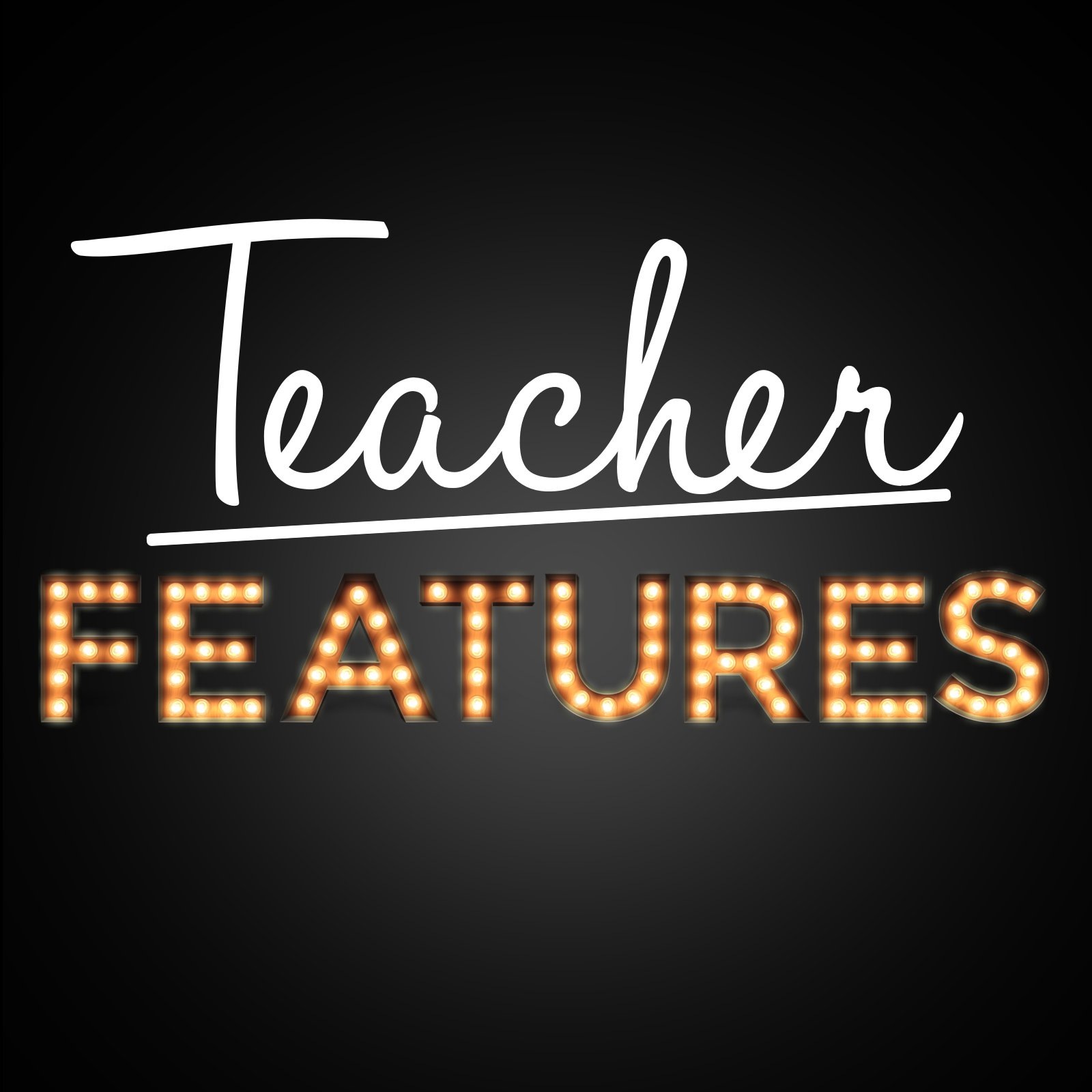 Teacher Features Podcast