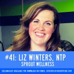 Liz Winters, NTP of Sprout Wellness | You Have A Body Podcast: Episode 41