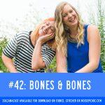 Bones & Bones | You Have A Body Podcast: Episode 42