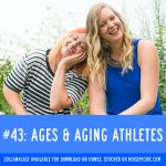 AGEs & Aging Athletes | You Have A Body Podcast: Episode 43
