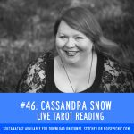 Cassandra Snow: Live Tarot Reading | You Have A Body Podcast: Episode 46