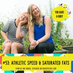 Speed & Saturated Fats | You Have a Body Podcast: Episode 53