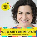 Taj Ruler & Ulcerative Colitis | You Have a Body Podcast: Episode 62