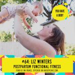 Liz Winters & Postpartum Functional Fitness | You Have a Body Podcast: Episode 64