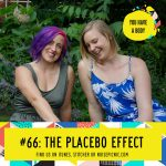 The Placebo Effect | You Have a Body Podcast: Episode 66